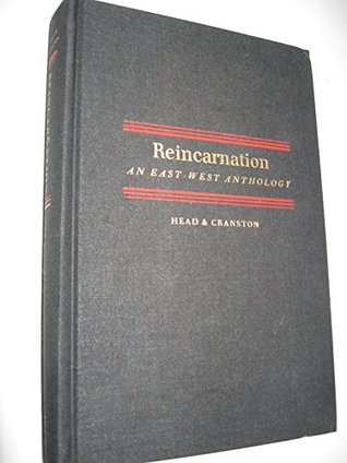 Reincarnation: An East-West Anthology: Including Quotations from the World's Religions & Over 400 Western Thinkers