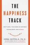 The Happiness Track: How to Apply the Science of Happiness to Accelerate Your Success
