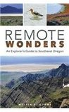 Remote Wonders: An Explorer's Guide to Southeast Oregon