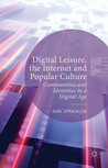 Digital Leisure, the Internet and Popular Culture: Communities and Identities in a Digital Age