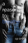 A Reason to Breathe by C.P.  Smith