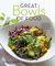 Great Bowls of Food: One-Bowl Meals Made with Healthy Grains, Noodles, Lean Proteins, and Veggies