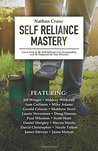 Self Reliance Mastery: Learn How to Be Self-Reliant, Live Sustainably, and Be Prepared for Any Disaster