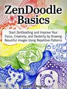 ZenDoodle Basics: Start ZenDoodling and Improve Your Focus, Creativity, and Dexterity by Drawing Beautiful images Using Repetitive Patterns (ZenDoodle Basics, ZenDoodle patterns, ZenDoodle art)