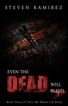 Even The Dead Will Bleed (Book Three of TELL ME WHEN I'M DEAD)