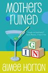 Mothers Ruined: A Novel
