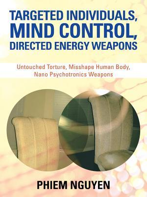 Targeted Individuals, Mind Control, Directed Energy Weapons: Untouched Torture, Misshape Human Body, Nano Psychotronics Weapons