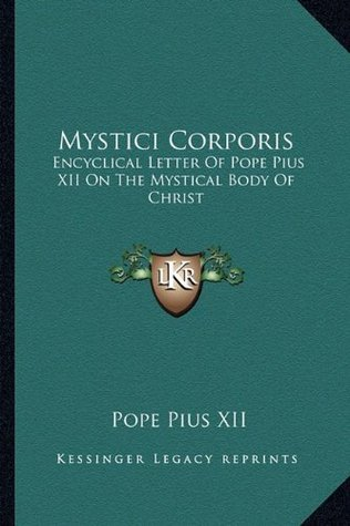 mystici corporis encyclical letter of pope pius xii on the mystical body of christ by pope pius xii reviews discussion bookclubs lists