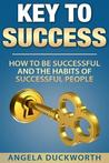 Key to Success: How to Be Successful and the Habits of Successful People