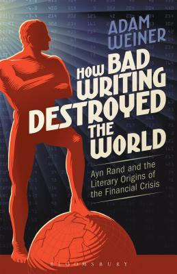 How Bad Writing Destroyed the World: Ayn Rand and the Literary Origins of the Financial Crisis