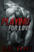 Playing For Love by J.C.  Grant