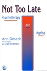 Not Too Late: Ageing and Psychotherapy