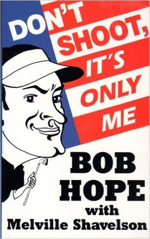 Don't Shoot, It's Only Me by Bob Hope