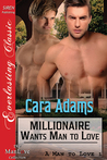Millionaire Wants Man To Love (A Man To Love, #1)