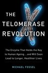 The Telomerase Revolution: The Enzyme that Holds the Key to Human Ageing...and Will Soon Lead to Longer, Healthier Lives