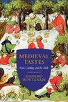 Medieval Tastes: Food, Cooking, and the Table
