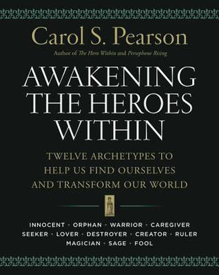 Awakening the Heroes Within by Carol S. Pearson