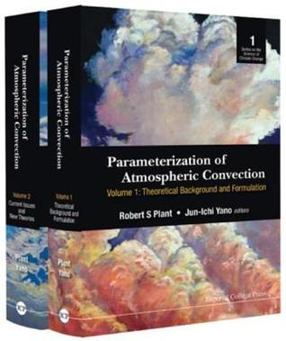Parameterization of Atmospheric Convection (in 2 Volumes): (In 2 Volumes)Volume 1: Theoretical Background and Formulationvolume 2: Current Issues and New Theories