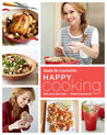 Happy Cooking: Giada's Recipes and Tips for Making Every Meal Count...Without Stressing You Out