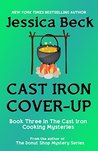Cast Iron Cover-Up (The Cast Iron Cooking Mysteries Book 3)