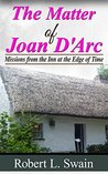 The Matter of Joan D'Arc: Missions from the Inn at the Edge of Time (Timecop Series)