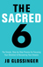The Sacred Six: The Simple Step-by-Step Process for Focusing Your Attention and Recovering Your Dreams