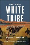 The Lost White Tribe: Explorers, Scientists, and the Theory That Changed a Continent