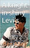 A knight in shiny Levi's: Billy 2