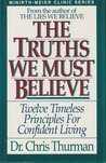 The Truths We Must Believe: Twelve Timeless Principles for Confident Living