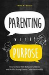 Parenting with Purpose: How to Raise Well-Behaved Children and Build a Strong Parent-Child Relationship