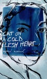 Cat on a Cold Flesh Heart