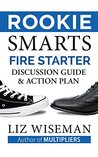 Rookie Smarts Fire Starter Guide and Action Plan: The Official Discussion Guide For Rookie Smarts (Rookie Smarts: Why Learning Beats Knowing in the New Game of Work Book 2)