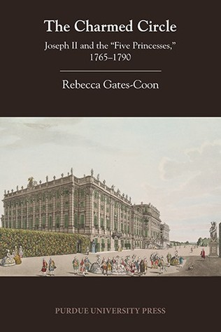 The Charmed Circle: Joseph II and the Five Princesses, 1765-1790