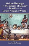 African Heritage and Memories of Slavery in Brazil and the South Atlantic World - Student Edition