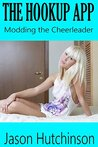 Modding the Cheerleader: The Hookup App Book One
