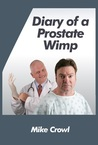Diary of a Prostate Wimp by Mike Crowl