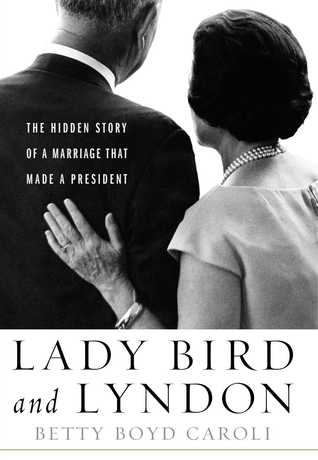 The Hidden Story of a Marriage That Made a President - Betty Caroli