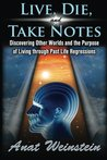 Live, Die, and Take Notes: Discovering Other Worlds and the Purpose of Living Through Past Life Regressions