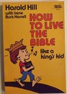 How to Live the Bible Like a King's Kid by Harold Hill