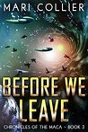 Before We Leave (Chronicles of the Maca, #3)