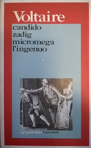 Candido; Zadig; Micromega; L'ingenuo by Voltaire