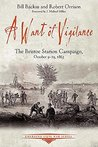 A Want of Vigilance: The Bristoe Station Campaign, October 9-19, 1863 (Emerging Civil War Series)