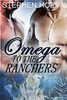 Omega to the Ranchers ( Becoming Omega #1)