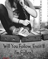 Will You Follow, Even If I'm Fallen?: Cause I'm Broken When I'm Open And I Don't Feel Like I'm Strong Enough.