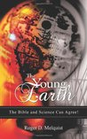 The Young Earth: The Bible and Science Can Agree!