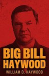 Big Bill Haywood: The Autobiography of William D. Haywood