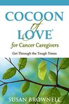 Cocoon of Love for Cancer Caregivers: Get Through the Tough Times