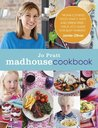 Madhouse Cookbook: Delicious Recipes for the Busy Family Kitchen