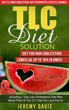TLC Diet Solution: Diet for High Cholesterol - Lower LDL Up To 10% in 6wks!: Including 7 Day Low Cholesterol Diet Plan (Meal Plan) & The TLC Diet Do's ... With Therapeutic Lifestyle Changes)
