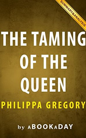 The Taming of the Queen: by Philippa Gregory   Summary & Analysis